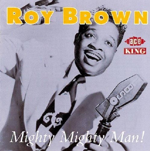 Roy Brown Mighty Might Man Import Gbr