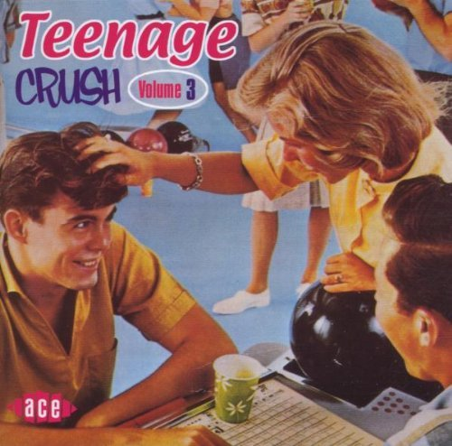 Teenage Crush Vol. 3 Teenage Crush Import Gbr Teenage Crush