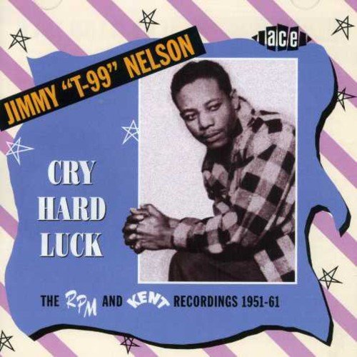 Jimmy T99 Nelson Cry Hard Luck Rpm & Kent Recor Import Gbr