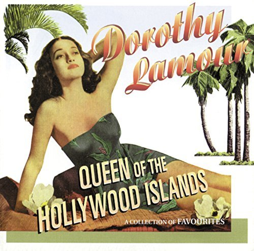 Dorothy Lamour Queen Of The Hollywood Islands