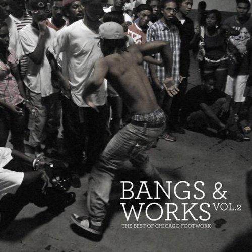 Bangs & Works Vol. 2 Best Of Chicago Footwor