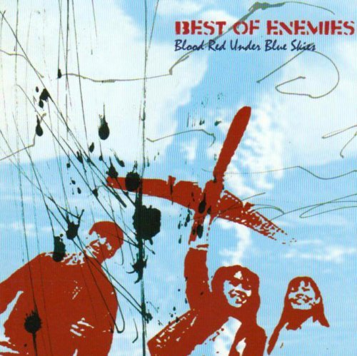 Best Of Enemies Blood Red Under Blue Skies Import Gbr