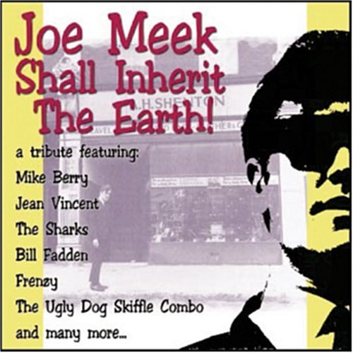 Joe Meek Shall Inherit The Ear Joe Meek Shall Inherit The Ear