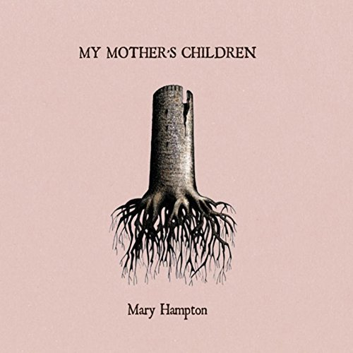 Mary Hampton My Mother's Children My Mother
