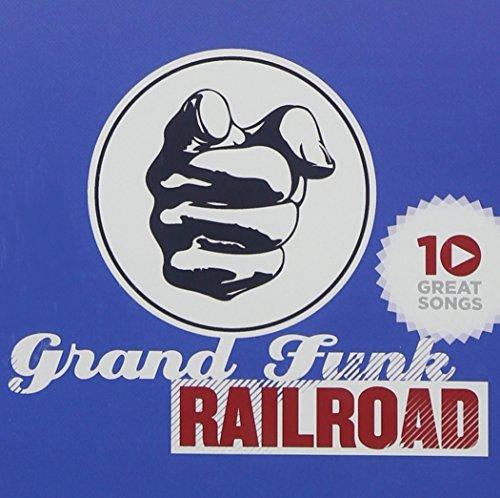 Grand Funk Railroad 10 Great Songs