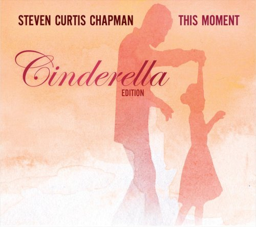 Chapman Steven Curtis This Moment Cinderella Ed.