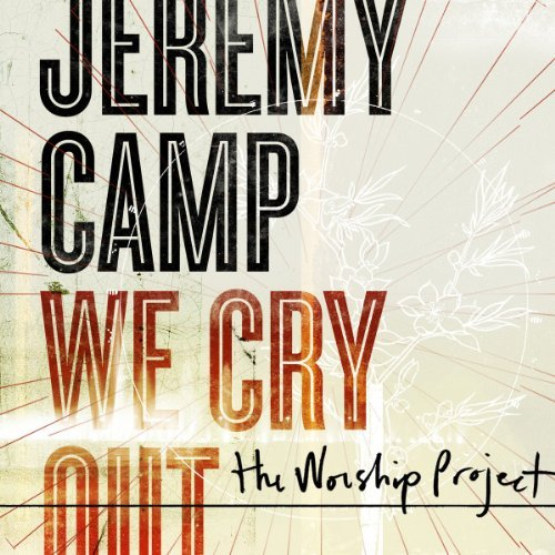 Jeremy Camp We Cry Out The Worship Project