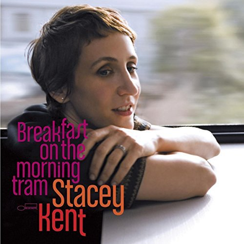 Stacey Kent Breakfast On The Morning Tram