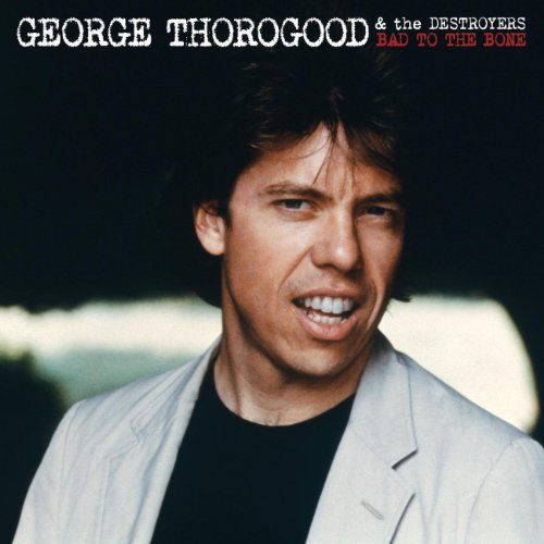 George & Destroyers Thorogood Bad To The Bone (25th Anniv.)