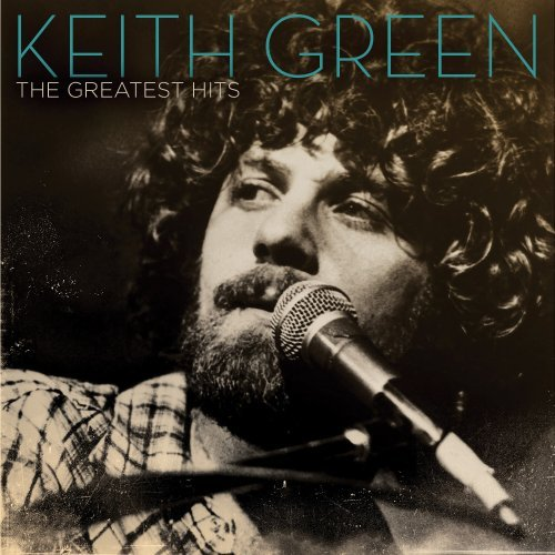 Keith Green Greatest Hits