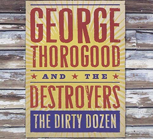 George & Destroyers Thorogood Dirty Dozen