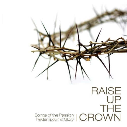 Raise Up The Crown Raise Up The Crown