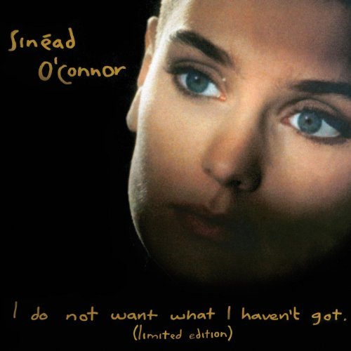 Sinead O'connor I Do Not Want What I Haven't G