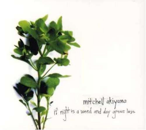Mitchell Akiyama If Night Is A Weed & Day Grows