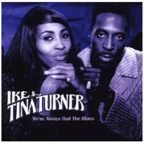 Ike & Tina Turner We've Always Had The Blues