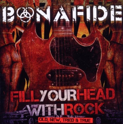 Bonafide Fill Your Head With Rock (old