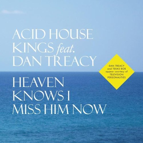Acid House Kings Heaven Knows I Miss Him Now 7 Inch Single Feat. Dan Treacy