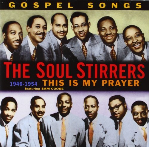 Soul Stirrers This Is My Prayer