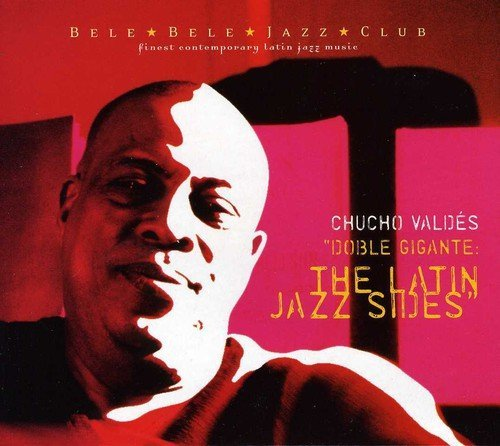 Chucho Valdes Doble Gigante The Latin Jazz S