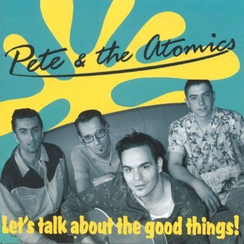 Pete & The Atomics Let's Talk About The Good Thin Import Eu
