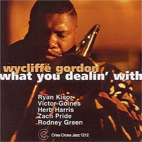 Wycliffe Gordon What You Dealin' With