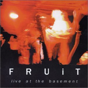 Fruit Live At The Basement