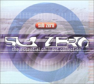 Sub Zero Essential Chill Out Sub Zero Essential Chill Out 2 CD Set