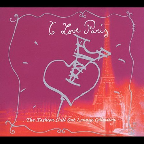 I Love Paris Fashion Chill Ou I Love Paris Fashion Chill Ou Gotan Project Grand Tourism 2 CD Set