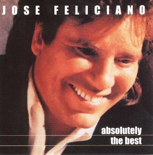 Jose Feliciano Absolutely The Best