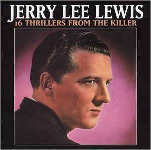 Jerry Lee Lewis 16 Thrillers From The Killer