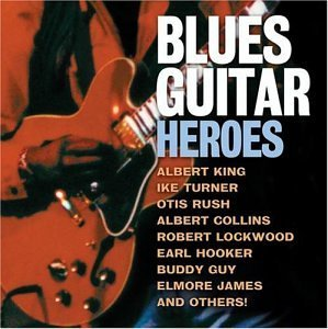 Blues Guitar Heroes Blues Guitar Heroes Rush King James Hooker Turner Guy Canned Heat Benton Stevens