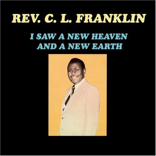 Rev. C.L. Franklin I Saw A New Heaven & A New Ear