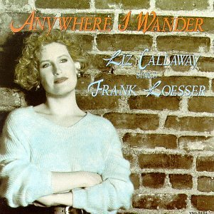 Liz Callaway Anywhere I Wander Songs Of Frank Loesser