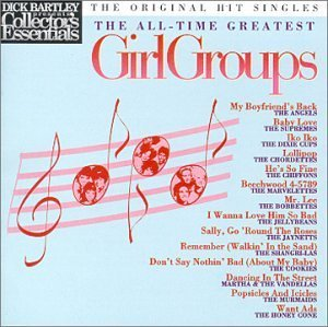 Dick Bartley Presents Girl Groups All Time Greatest Dick Bartley Presents