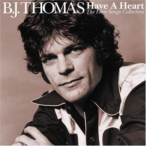 Thomas B.J. Have A Heart Love Songs Colle