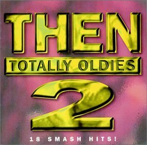 Then Totally Oldies Vol. 2 Then Totally Oldies Then Totally Oldies