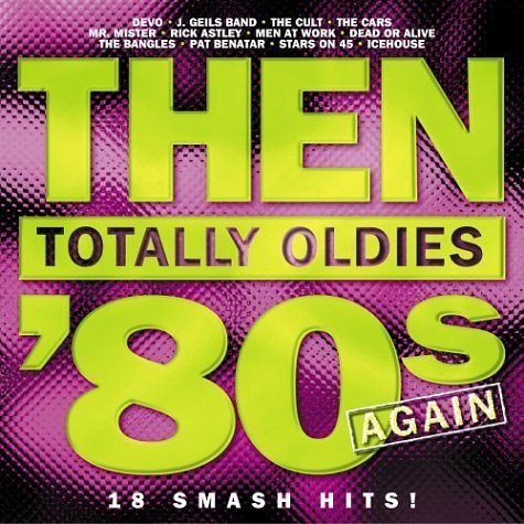 Then The 80s Again Then The 80s Again J. Geils Band Cult Total Coelo Astley Mr. Mister Get Wet
