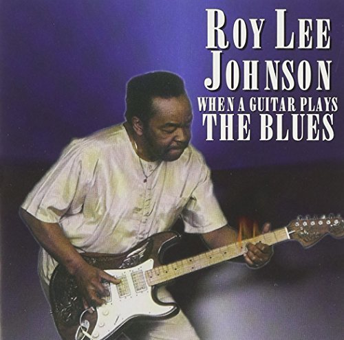 Roy Lee Johnson When A Guitar Plays The Blues