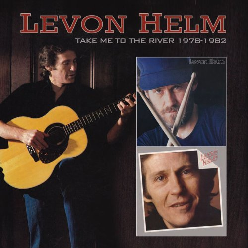 Levon Helm Take Me To The River 1978 1982