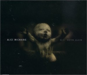 Alice In Chains Get Born Again