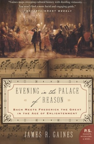 James R. Gaines Evening In The Palace Of Reason Bach Meets Frederick The Great In The Age Of Enli