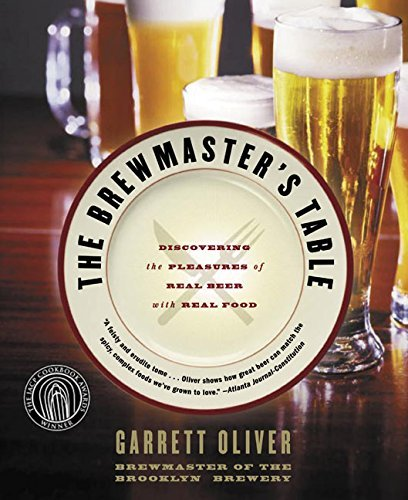 Garrett Oliver The Brewmaster's Table Discovering The Pleasures Of Real Beer With Real