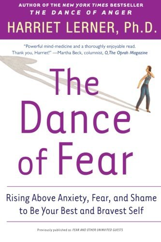 Harriet Lerner The Dance Of Fear Rising Above The Anxiety Fear And Shame To Be Y
