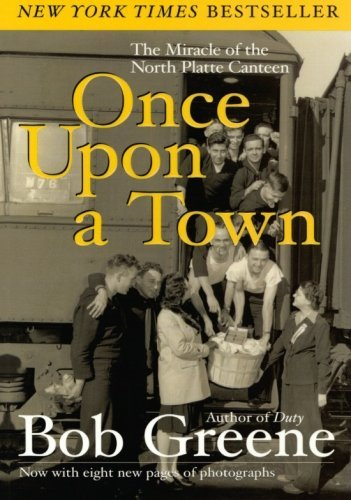 Bob Greene Once Upon A Town The Miracle Of The North Platte Canteen