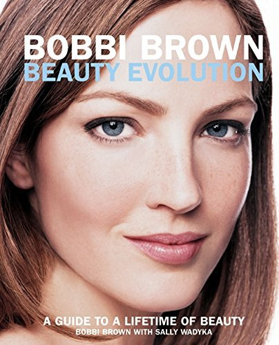 Bobbi Brown Bobbi Brown Beauty Evolution A Guide To A Lifetime Of Beauty