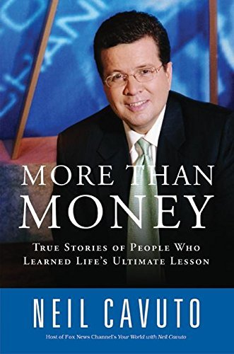 Neil Cavuto More Than Money True Stories Of People Who Learned Life's Ulti