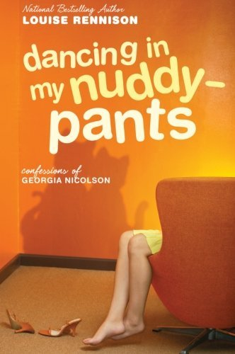 Louise Rennison Dancing In My Nuddy Pants Even Further Confessions Of Georgia Nicolson