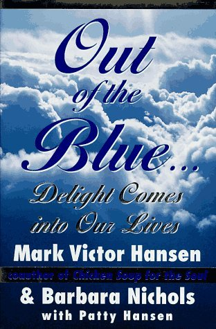 Mark Victor Hansen Out Of The Blue Delight Comes Into Our Lives