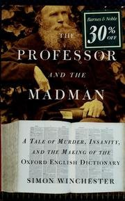 Simon Winchester The Professor And The Madman A Tale Of Murder Insanity And The Making Of The