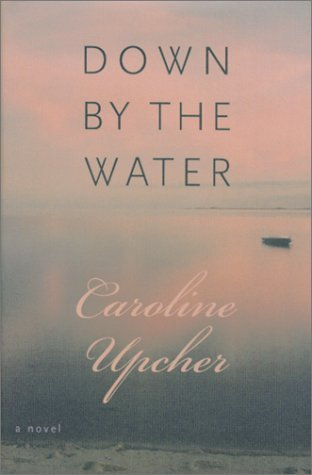 Caroline Upcher Down By The Water